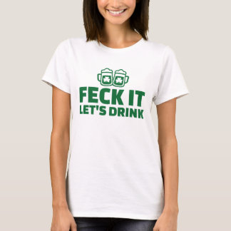 Feck it let's drink T-Shirt