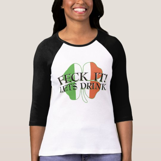 Feck It Lets Drink T-Shirt