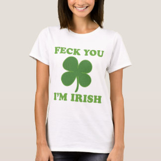 Feck You Im Irish T-Shirt