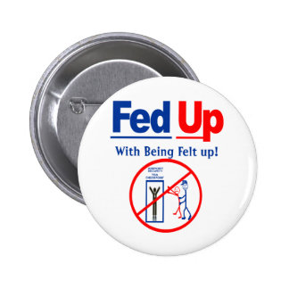 Fed Up with Being Felt Up! 6 Cm Round Badge