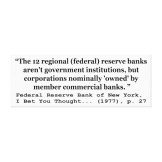 Federal Reserve Banks Aren't Government Stretched Canvas Prints