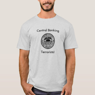 Federal-Reserve, Terrorists!, Central... T-Shirt