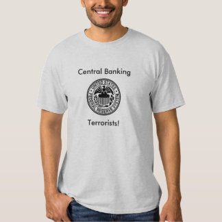 Federal-Reserve, Terrorists!, Central... T Shirts