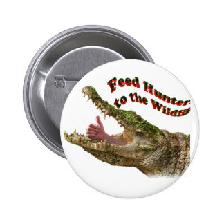 feed hunters to the wildlife 6 cm round badge