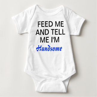 Feed Me And Tell Me I'm Handsome Baby Boy Onsie Tshirt
