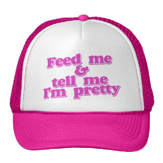 Feed me and tell me I'm pretty Hats
