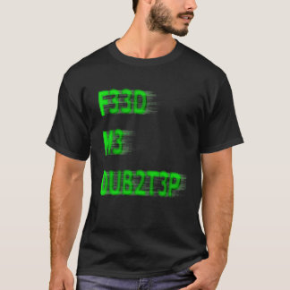 FEED ME DUBSTEP T-Shirt
