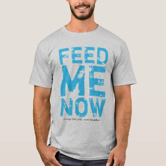 FEED ME NOW (TM) Tee