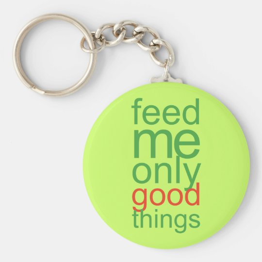 Feed Me Only Good Things Basic Round Button Key Ring
