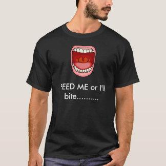 Feed ME or I'll bite B6 T-Shirt