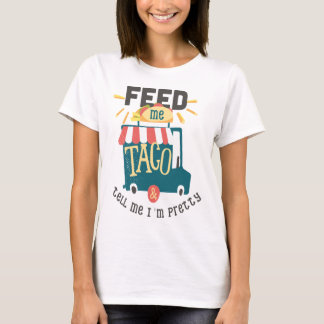 Feed me Taco Fun Shirt