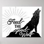 feed the good wolf Art Print