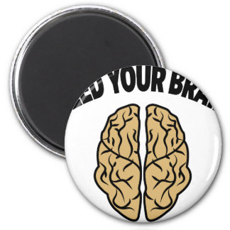 FEED YOUR BRAIN 6 CM ROUND MAGNET
