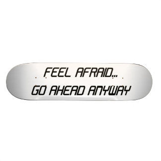 Feel Afraid Go Ahead Anyway skateboard