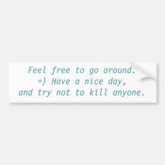 Feel free to go around. bumper sticker