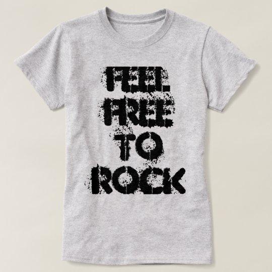 Feel free to rock T-Shirt
