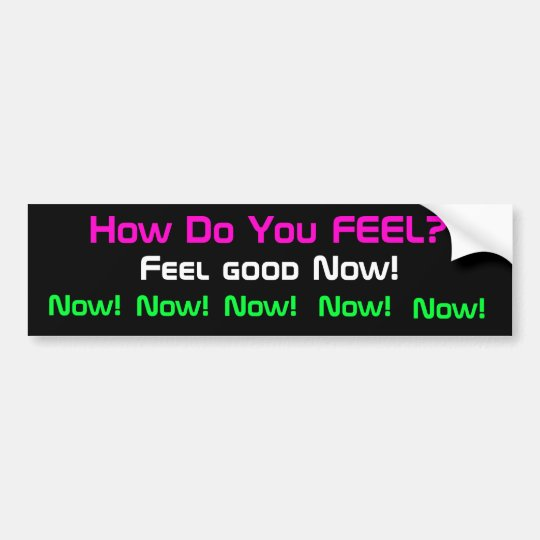 Feel Good Now bumper sticker
