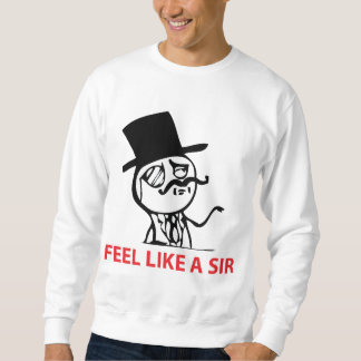 Feel Like A Sir - Sweatshirt