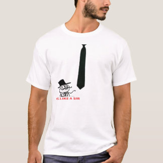Feel like a sir ! With a Tie ! T-Shirt