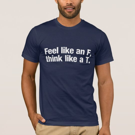 Feel like an F, think like a T. (for dark colours) T-Shirt