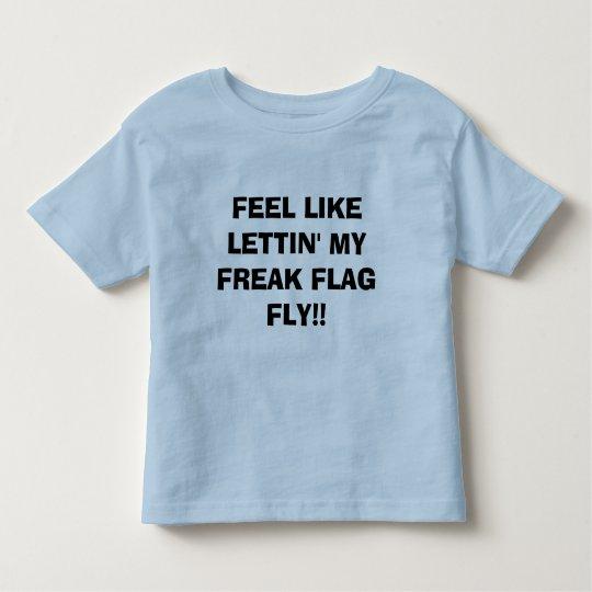 FEEL LIKE LETTIN' MY FREAK FLAG FLY!! TODDLER T-Shirt