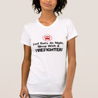 Feel Safe at Night Sleep with a Firefighter Tees