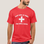Feel Safe At Night. Sleep With A Nurse. T-Shirt