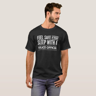 Feel safe at night, sleep with a Police officer T-Shirt