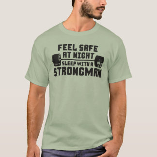 Feel Safe At Night. Sleep With A Strongman. T-Shirt