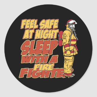 Feel Safe, Sleep with a Firefighter Classic Round Sticker