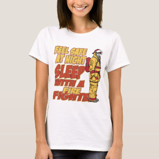Feel Safe, Sleep with a Firefighter T-Shirt