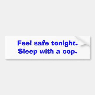 Feel safe tonight. Sleep with a cop. Bumper Sticker