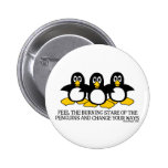 Feel The Burning Stare Of The Penguins Buttons