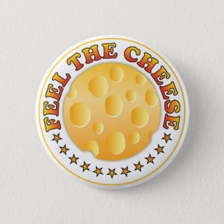 Feel The Cheese R 6 Cm Round Badge