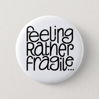 Feeling Fragile Button