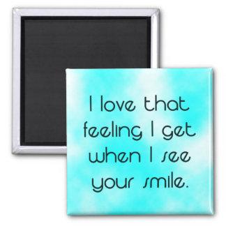 Feeling I get when I see your smile Magnet