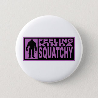 Feeling Kinda Squatchy - Finding Bigfoot Purple 6 Cm Round Badge