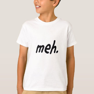Feeling Meh today? T-Shirt