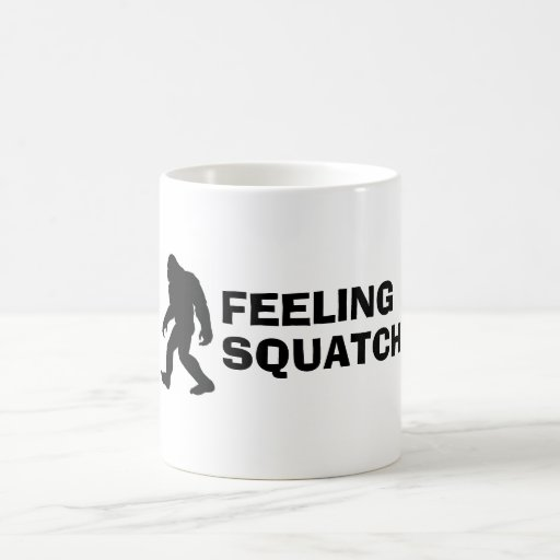 Feeling Squatchy Coffee Mug