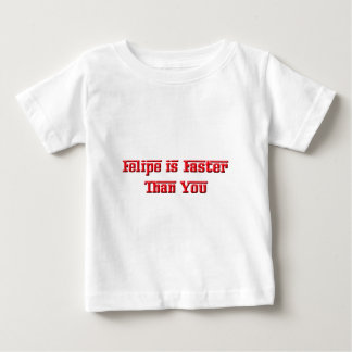 Felipe Is Faster Than You Baby T-Shirt