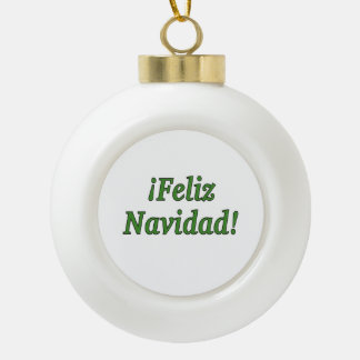¡Feliz Navidad! Merry Christmas in Spanish gf Ceramic Ball Christmas Ornament