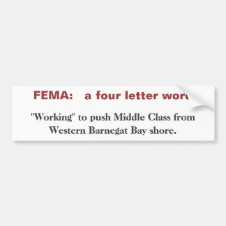 FEMA: a four letter word. Bumper Sticker