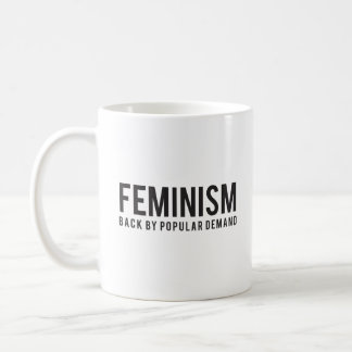 Feminism Back by Popular Demand Coffee Mug