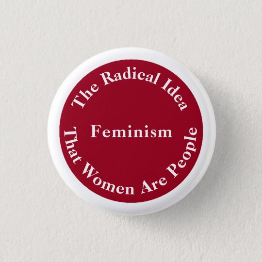 Feminism - Radical Idea that Women Are People 3 Cm Round Badge