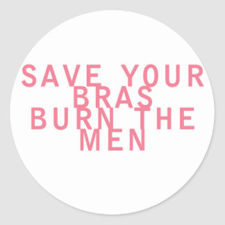 Feminism Save your Bras Burn the Men Funny Classic Round Sticker