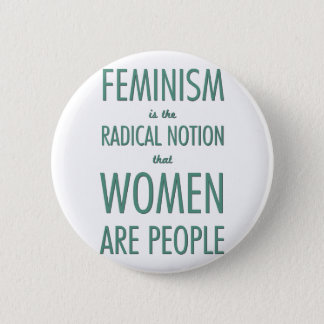 Feminism: The Radical Notion that Women are People 6 Cm Round Badge