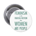 Feminism: The Radical Notion that Women are People Buttons