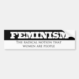 Feminism-The radical notion that women are people Bumper Sticker