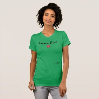 FEMME FATALE FEMALE OR MALE GREEN!!!! T-Shirt