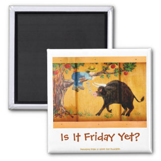 "Fencepost Folks ""Is It Friday Yet?"" Square Magnet"